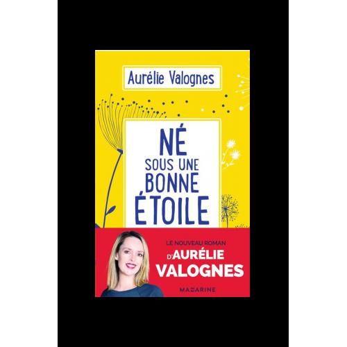 Né sous une bonne étoile Aurélie Valognes (Auteur) Roman